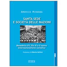 Santa Sede e Società delle Nazioni. Benedetto XV, Pio XI e il nuovo internazionalismo cattolico