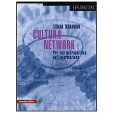 Cultura del network. Per una micropolitica dell'informazione