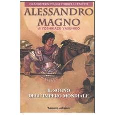 Alessandro Magno. Il sogno dell'impero mondiale