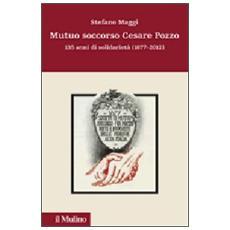 Mutuo soccorso Cesare Pozzo. 140 anni di solidarietà (1877-2012)