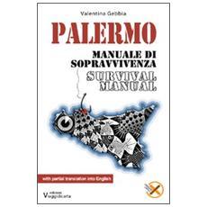 Palermo. Manuale di sopravvivenza. Ediz. italiana e inglese