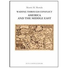 Wading through conflict. America and the middle east