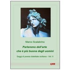 Parleremo dell'arte che è più buona degli uomini. Saggi di poesia dialettale siciliana. Vol. 2