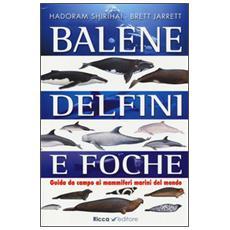 Balene, delfini, foche. Guida da campo ai mammiferi marini del mondo