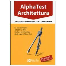 Architettura. Prove ufficiali risolte e commentate. Le prove d'esame dal 2011 al 2015