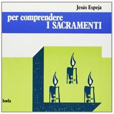 Per comprendere i sacramenti
