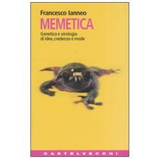 Memetica. Genetica e virologia di idee, credenze e mode