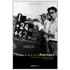 Universo Ferrari. Dal reparto corse al Ferrari Club Italia. 33 anni di passione