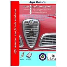 Alfa Romeo. Una favola moderna. Un breve viaggio nei cento anni di storia che ci hanno restituito la leggenda dell'Alfa Romeo. CD-ROM