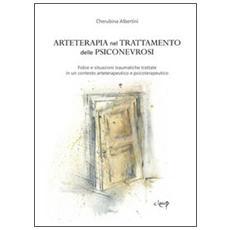 Arteterapia nel trattamento delle psiconevrosi. Fobie e situazioni traumatiche trattate in un contesto arteterapeutico e psicoterapeutico