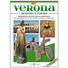 Verona dentro e furori. I monumenti, i musei, le feste, le curiosità. Ediz. spagnola