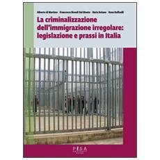 La criminalizzazione dell'immigrazione irregolare: legislazione e prassi in Italia