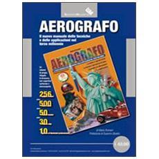Aerografo. Il nuovo manuale delle tecniche e delle applicazioni nel terzo millennio