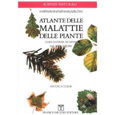 Atlante delle malattie delle piante. Guida illustrata dei danni alle specie arboree