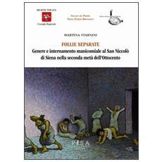 Follie separate. Genere e internamento manicomiale al San Niccolò di Siena nella seconda metà dell'Ottocento