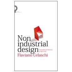 Non industrial design. Contributi al discorso progettuale