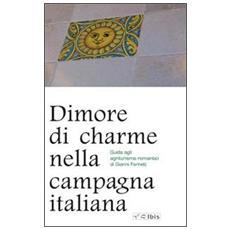 Dimore di charme nella campagna italiana. Guida agli agriturismo romantici