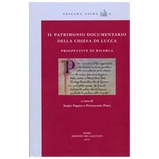 Il patrimonio documentario della chiesa di Lucca. Prospettive di ricerca. Atti del Convegno internazionale di studi (Lucca, 14-15 novembre 2008)