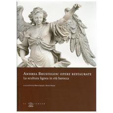 Andrea Brustolon. Opere restaurate. La scultura lignea in età barocca