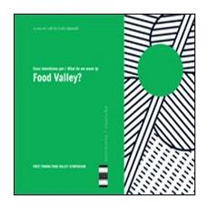 Cosa intendiamo per Food Valley? What do we mean by Food Valley?