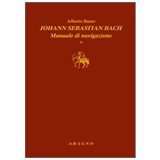 Johann Sebastian Bach. Manuale di navigazione