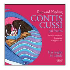 Contis Cussì-pai frutins. Siet contis dal libro Just so stories for Little Cildren. Testo friulano