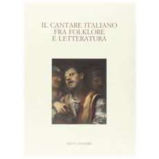 Il cantare italiano fra folklore e letteratura. Atti del Convegno internazionale (Zurigo, 23-25 giugno 2005)