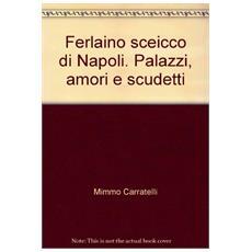 Ferlaino sceicco di Napoli. Palazzi, amori e scudetti