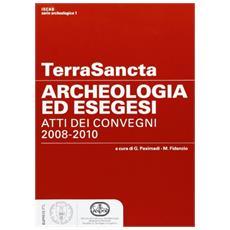 Terra Sancta. Archeologia ed esegesi. Atti dei Convegni 2008-2010