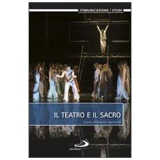 Il teatro e il sacro. Storia, riflessioni, esperienze