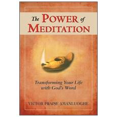 The power of meditation. Transforming your life with God's word