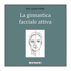 Ginnastica facciale attiva. Manuale per il ringiovanimento del viso di uomini e donne