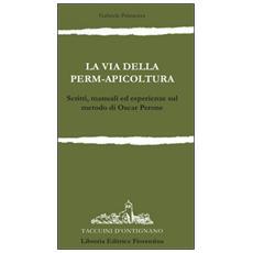 La via della permapicoltura. Scritti, manuali ed esperienze sul metodo di Oscar Perone