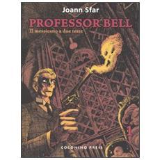 Messicano a due teste. Professor Bell (Il) . Vol. 1