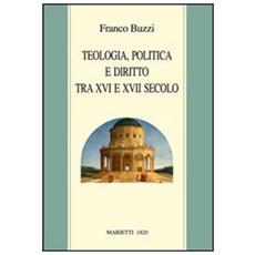 Teologia, politica e diritto tra XVI e XVII secolo
