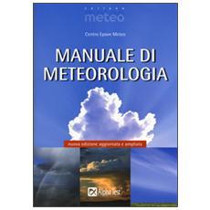 Manuale Di Meteorologia (Nuova Edizione Aggiornata E Ampliata)