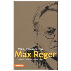 Max Reger. Von Meran nach Jena