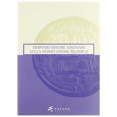 Simone Assemani Symposium sulla monetazione islamica. Atti del Convegno (Padova, maggio 2003)