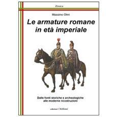 Le armature romane in età imperiale. Dalle fonti storiche e archeologiche alle moderne ricostruzioni