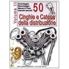 50 cinghie e catene della distribuzione. Vol. 3: Smontaggio, rimontaggio, messa in fase, utensili speciali.