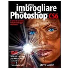 Come imbrogliare con Photoshop CS6. Con DVD