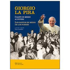 Giorgio La Pira. I santi in mezzo ai poveri. Ediz. multilingue