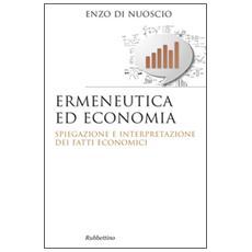 Ermeneutica ed economia. Spiegazione e interpretazione dei fatti economici