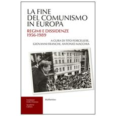 Fine del comunismo in Europa. Regimi e dissidenze (1956-1989) (La)