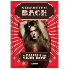 Sebastian Bach - La Mia Vita E Gli Skid Row