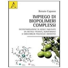 Impiego di biopolimeri complessi. Decontaminazione di acque inquinate da metalli pesanti, agrofarmaci o idrocarburi policiclici aromatici