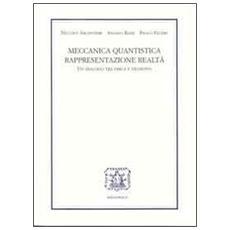 Meccanica quantistica, rappresentazione, realtà. Un dialogo tra fisica e filosofia