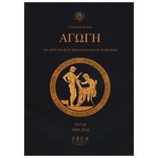 Agoge. Atti della scuola di specializzazione in archeologia vol. 6-7 (2009-2010)