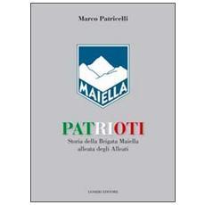 Patrioti. Storia della Brigata Maiella alleata degli alleati