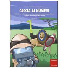 Caccia ai numeri. Attivit� su valore posizionale, composizione, scomposizione e calcolo con numeri oltre il 100. Vol. 2